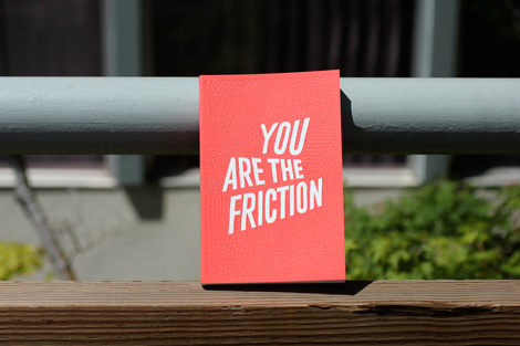 You Are the Friction via grainedit.com